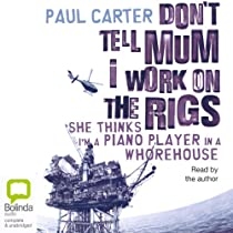 Don T Tell Mum I Work On The Rigs By Paul Carter Audiobook Audible Com