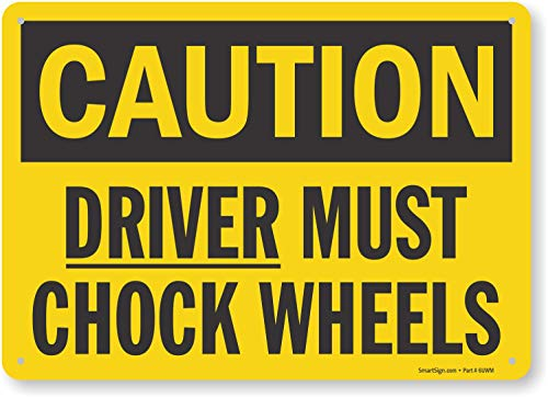 "SmartSign-S-0617-AL ""Caution - Driver Must Chock Wheels"" Sign   10"" x 14"" Aluminum"