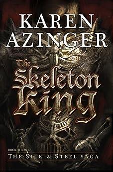 The Skeleton King (The Silk & Steel Saga Book 3) by [Karen Azinger]