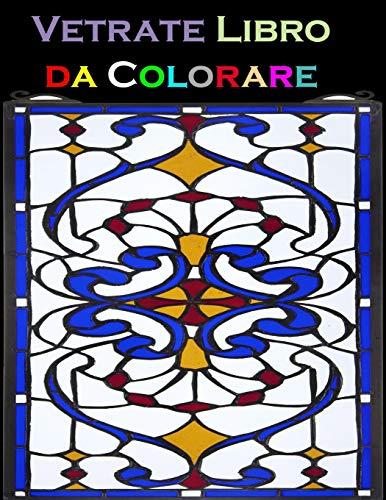 Vetrate Libro da Colorare: Un eccellente libro da colorare per adulti con 60 bellissimi disegni floreali per il rilassamento e il sollievo dallo stress (Italiano)