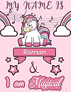 Roman: My Name is Roman and I am magical - Unicorn Birthday Music notebook - 6 Large Staves Per Page - 110 Pages (8.5x11):...