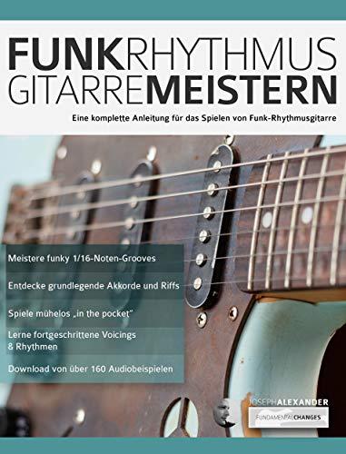 Funk-Rhythmusgitarre Meistern: Eine Komplette Anleitung Für das Spielen von Funk-Rhythmusgitarre (Funk Gitarre spielen 1)