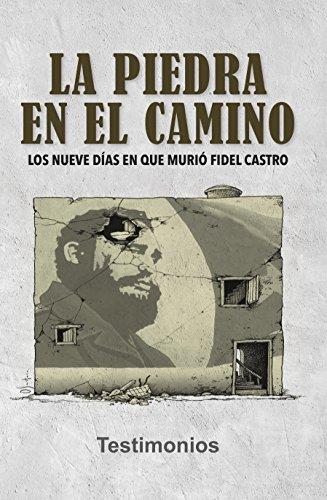 La piedra en el camino: Los nueve días en que murió Fidel Castro