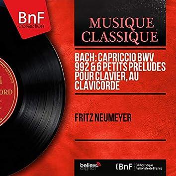Bach: Capriccio BWV 992 & 6 Petits préludes pour clavier, au clavicorde (Mono Version)