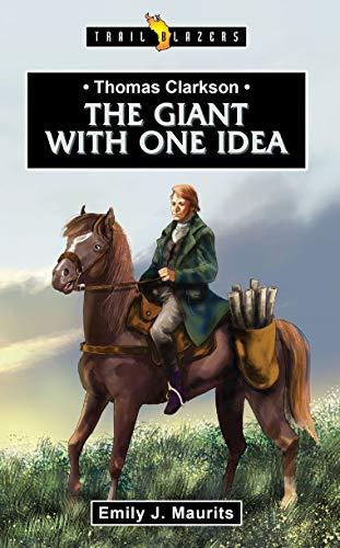 Thomas Clarkson: The Giant With One Idea (Trail Blazers)