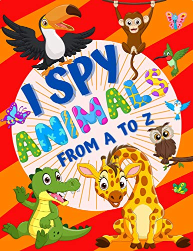 I Spy Animals From A To Z: A Fun Guessing Game for Kids Ages 3-5 Years Old| Seek And Find Letters| Alphabet Picture Puzzle Book. (English Edition)
