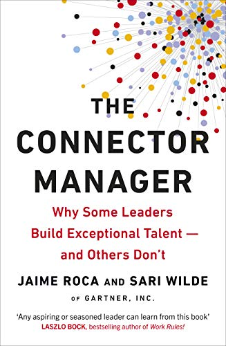 The Connector Manager: Why Some Leaders Build Exceptional Talent—and Others Don't...