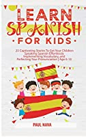 Learn Spanish For Kids: 25 Captivating Stories To Get Your Children Speaking Spanish Effortlessly Implementing Vocabulary, and Perfecting Your Pronunciation Age 6-10
