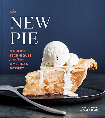 The New Pie: Modern Techniques for the Classic American Dessert: A Baking Book
