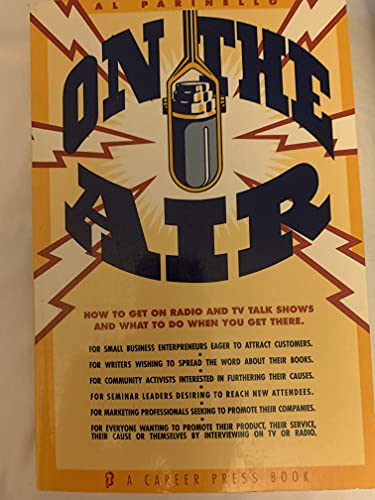 Compare Textbook Prices for On the Air: How to Get on Radio and TV Talk Shows and What to Do When You Get There  ISBN 9780934829854 by Parinello, Al