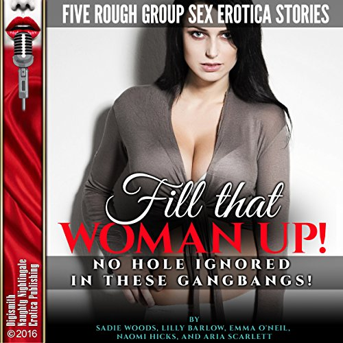 Fill That Woman Up!: No Hole Ignored in These Gangbangs! audiobook cover art