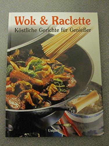 Wok und Raclette. Köstliche Gerichte für Genießer