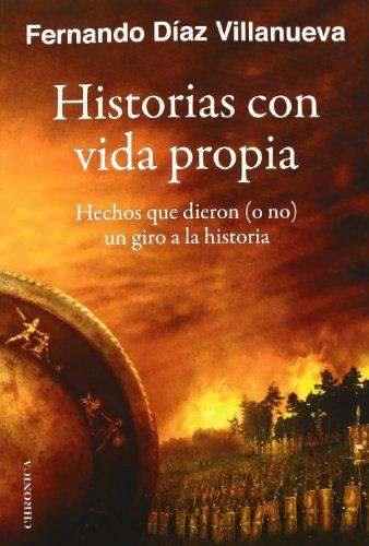 Historias Con Vida Propia: Hechos que dieron (o no) un giro a la historia (TESTIMONIO)