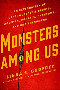 Monsters Among Us  An Exploration of Otherworldly Bigfoots Wolfmen Portals Phantoms and Odd Phenomena
