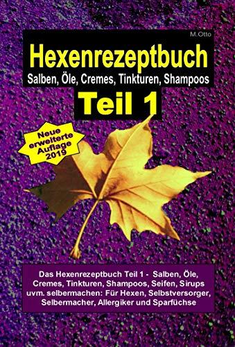 Hexe Maria - Hexenrezeptbuch Teil 1 - Salben, Öle, Cremes, Tinkturen, Shampoos: Für Kräuterhexen, Selbstversorger, Selbermacher, Allergiker, Sparfüchse und Gesundheitsbewusste (German Edition)