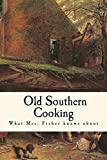 What Mrs. Fisher knows about Old Southern Cooking by Mrs Abby Fisher (2016-07-28)