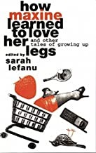 How Maxine Learned to Love her Legs: And Other Tales Of Growing Up