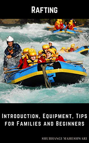 Rafting – Introduction, Equipment, Tips for Families and Beginners (English Edition)