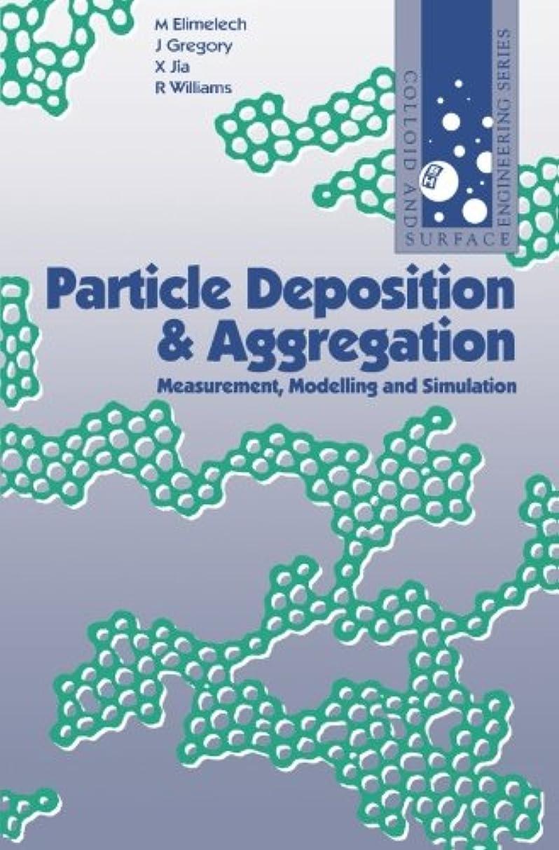 リビジョン禁止ディスクParticle Deposition and Aggregation: Measurement, Modelling and Simulation