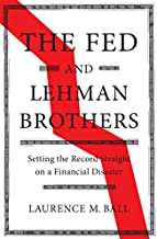 The Fed and Lehman Brothers: Setting the Record Straight on a Financial Disaster (Studies in Macroeconomic History) (English Edition)