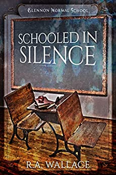 Schooled in Silence (A Glennon Normal School Historical Mystery Book 5) by [R. A. Wallace]