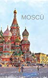 MOSCÚ: DIARIO DE VIAJE. EDICIÓN ESPECIAL BOLSILLO. CUADERNO REGISTRO DE HOTELES, VUELOS, LISTA DE EQUIPAJE Y  LUGARES A VISITAR. INCLUYE ADEMÁS ... O MEJORES MOMENTOS Y DATOS DE INTERÉS.