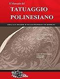Il Manuale del TATUAGGIO POLINESIANO: Guida alla creazione di tatuaggi polinesiani con significato (Polynesian tattoos Vol. 1)