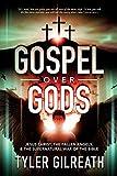 Gospel Over Gods: Jesus Christ, the Fallen Angels, and the Supernatural War of the Bible