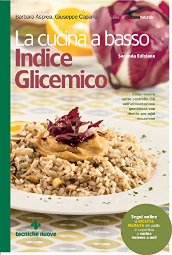 La cucina a basso indice glicemico - II edizione: Come tenere sotto controllo l'IG nell'alimentazione quotidiana con ricette per ogni occasione