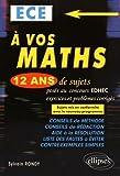 A Vos Maths 12 Ans de Sujets Corrigés Posés au Concours EDHEC 2004-2015 ECE Conformle au Nouveau Programme