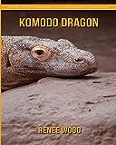 Komodo Dragon: Beautiful Pictures & Interesting Facts Children Book About Komodo Dragon