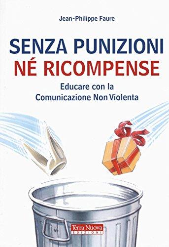 Senza punizioni né ricompense. Educare con la comunicazione non violenta