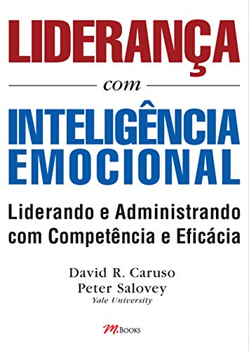 Liderança Com Inteligência Emocional: Aprenda a utilizar habilidades emocionais para uma liderança e administração eficientes