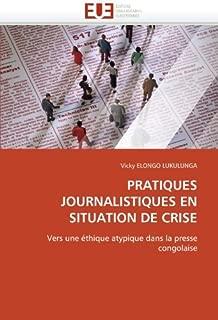 PRATIQUES JOURNALISTIQUES EN SITUATION DE CRISE: Vers une ??thique atypique dans la presse congolaise by Vicky ELONGO LUKULUNGA (2011-02-25)