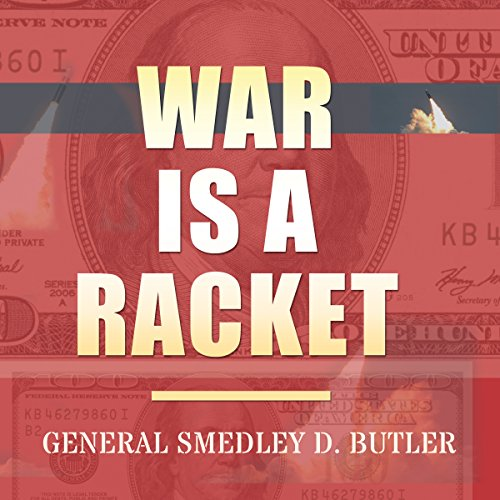 War Is a Racket: Original Edition                   By:                                                                                                                                 Smedley D. Butler                               Narrated by:                                                                                                                                 William Dougan                      Length: 43 mins     52 ratings     Overall 4.6