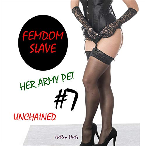 Femdom Slave : Her Army Pet #7 - Unchained (Femdom Army) cover art