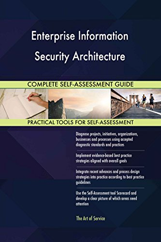 Enterprise Information Security Architecture All-Inclusive Self-Assessment - More than 640 Success Criteria, Instant Visual Insights, Spreadsheet Dashboard, Auto-Prioritized for Quick Results