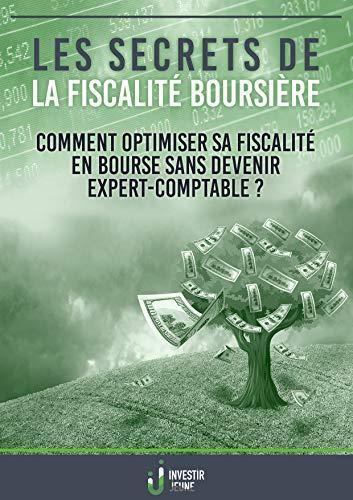 Les secrets de la fiscalité boursière: Comment optimiser sa fiscalité en bourse sans devenir expert-comptable ? (French Edition)