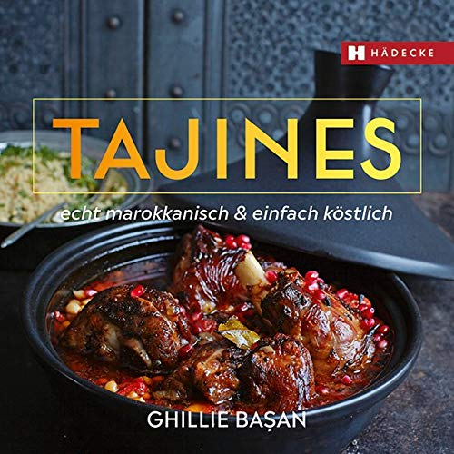 Tajines - echt marokkanisch & einfach köstlich: delicious recipes for Moroccan one-pot-cooking