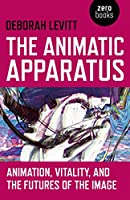 The Animatic Apparatus: Animation, Vitality, and the Futures of the Image
