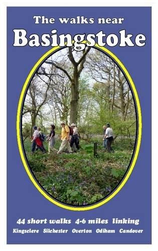 The Walks Near Basingstoke: 44 Short  Walks - 4-6 Miles Linking Kingsclere, Silchester, Overton, Odiham, Candover