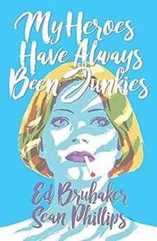My Heroes Have Always Been Junkies by [Ed Brubaker, Sean Phillips]
