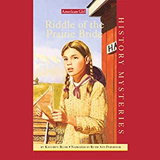 Riddle of the Prairie Bride     American Girl History Mysteries              By:                                                                                                                                 Kathryn Reiss                               Narrated by:                                                                                                                                 Ruth Ann Phimister                      Length: 4 hrs and 15 mins     11 ratings     Overall 3.8