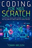Coding For Kids Scratch: A Step By Step Visual Guide To Create Your Own Easy and Fun Computer Games ( Computer Coding For Kids)