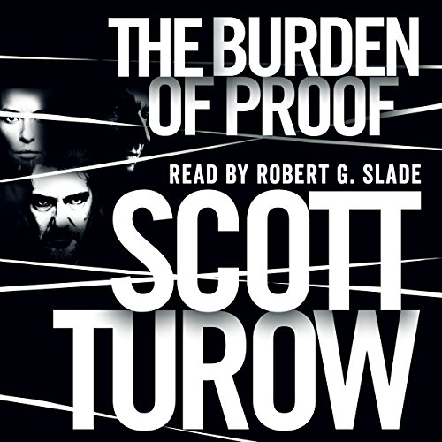 The Burden of Proof                   By:                                                                                                                                 Scott Turow                               Narrated by:                                                                                                                                 Robert G. Slade                      Length: 20 hrs and 39 mins     8 ratings     Overall 4.3