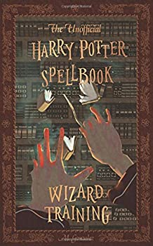 The Unofficial Harry Potter Spellbook  Wizard Training  Black and White Version