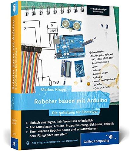 Roboter bauen mit Arduino: Die Anleitung für Einsteiger (Galileo Computing)