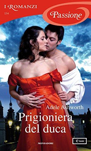 Prigioniera del duca (I Romanzi Passione) (Serie Winter Garden Vol. 4)