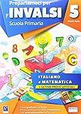 Prepariamoci per l'INVALSI. Italiano. Matematica. Classe 5. Per la Scuola elementare