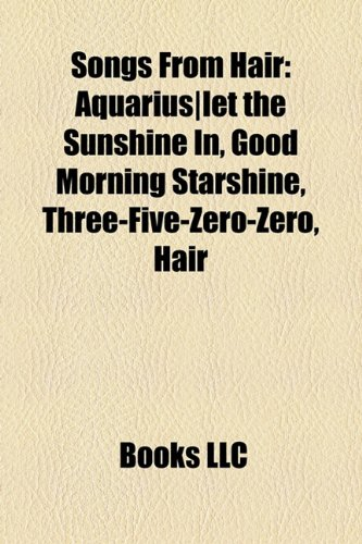 Songs from Hair: Aquarius-Let the Sunshine In, Good Morning Starshine, Three-Five-Zero-Zero, Hair